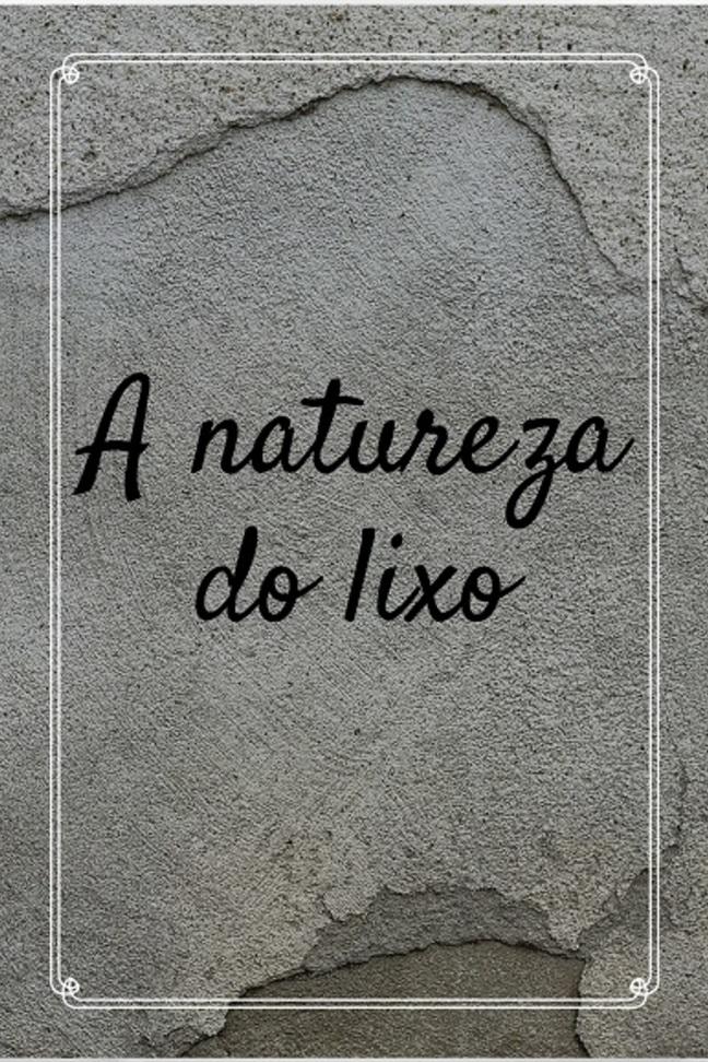 A natureza do LIXO